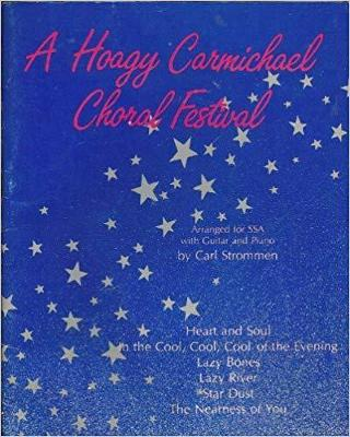 A Hoagy Carmichael Choral Festival (Arranged for SSA with Guitar and Piano)