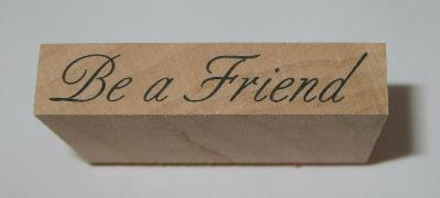 """Be A Friend Rubber Stamp New Wood Mounted Saying PSX 1.75"""" Long"""