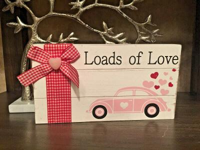 Valentines Loads of Love Wood Plaque. Show your Love