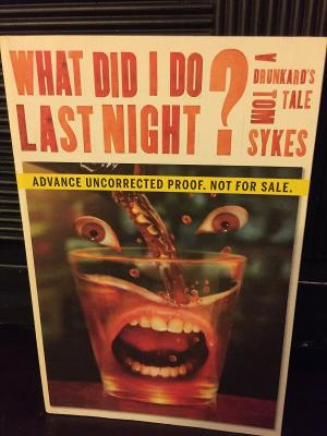 A DRUNKARDS TALE WHAT DID I DO LAST NIGHT?ADVANCE UNCORRECTED PR00F