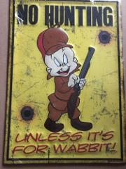 Hunting Wabbit Embossed Tin Sign. No hunting - unless it's fo...