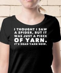 Funny T-Shirt I Thought I Saw A Spider It Was Piece Yarn It's ...